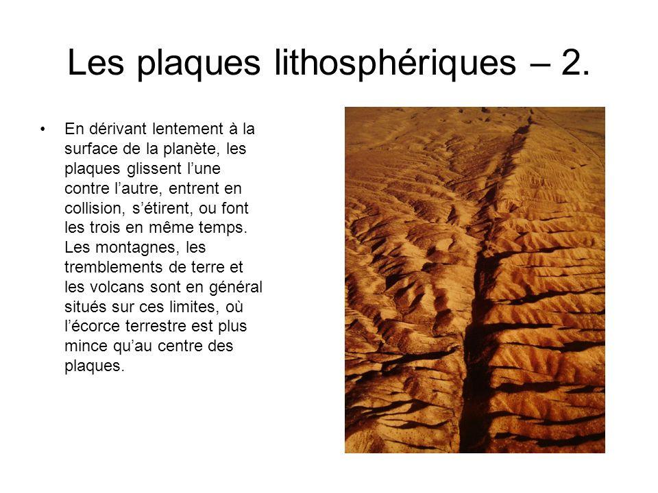 Les plaques lithosphériques – 2. En dérivant lentement à la surface de la planète, les plaques glissent lune contre lautre, entrent en collision, séti