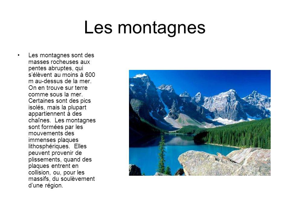 Les montagnes Les montagnes sont des masses rocheuses aux pentes abruptes, qui sélèvent au moins à 600 m au-dessus de la mer. On en trouve sur terre c