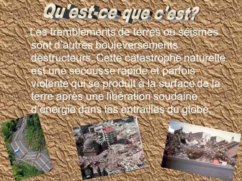 Les tremblements de terres ou séismes sont dautres bouleversements destructeurs. Cette catastrophe naturelle est une secousse rapide et parfois violen