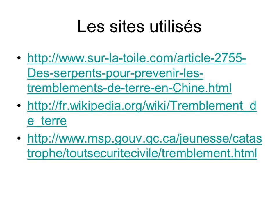 Les sites utilisés http://www.sur-la-toile.com/article-2755- Des-serpents-pour-prevenir-les- tremblements-de-terre-en-Chine.htmlhttp://www.sur-la-toil