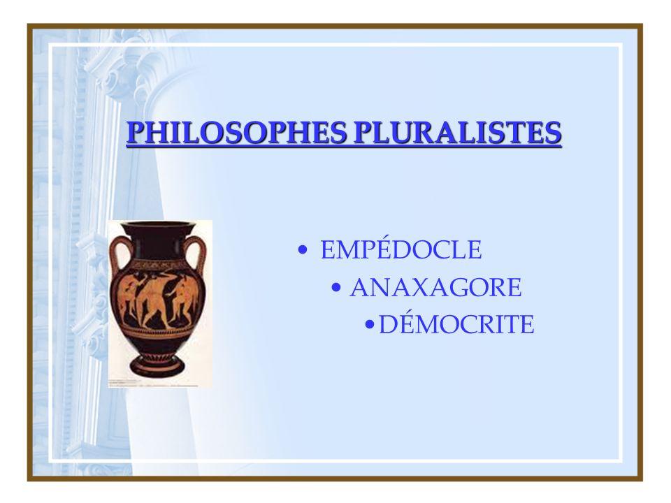 PHILOSOPHES PLURALISTES EMPÉDOCLE ANAXAGORE DÉMOCRITE