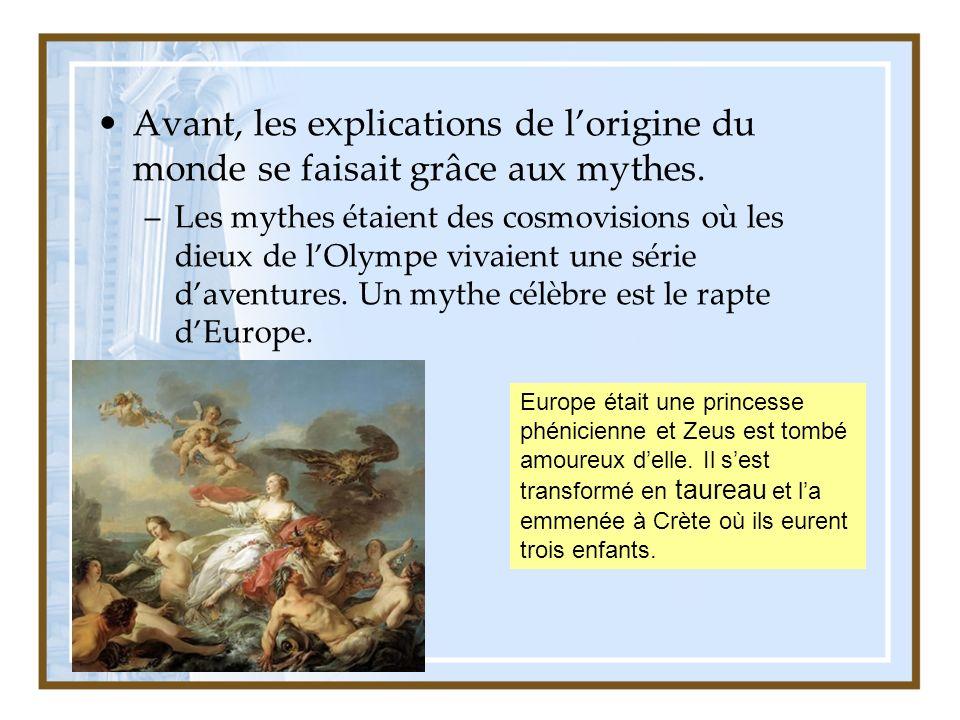 Avant, les explications de lorigine du monde se faisait grâce aux mythes.