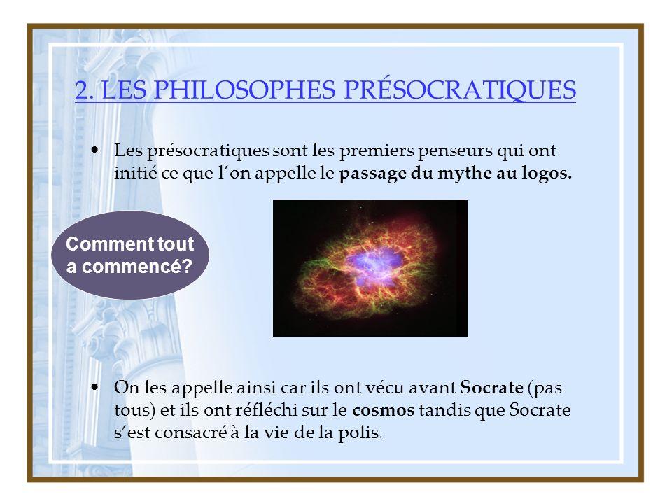 2. LES PHILOSOPHES PRÉSOCRATIQUES Les présocratiques sont les premiers penseurs qui ont initié ce que lon appelle le passage du mythe au logos. On les