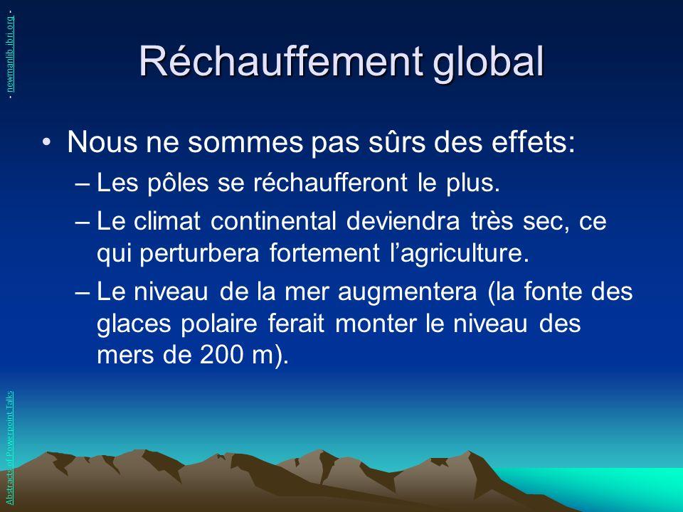 Réchauffement global Nous ne sommes pas sûrs des effets: –Les pôles se réchaufferont le plus. –Le climat continental deviendra très sec, ce qui pertur