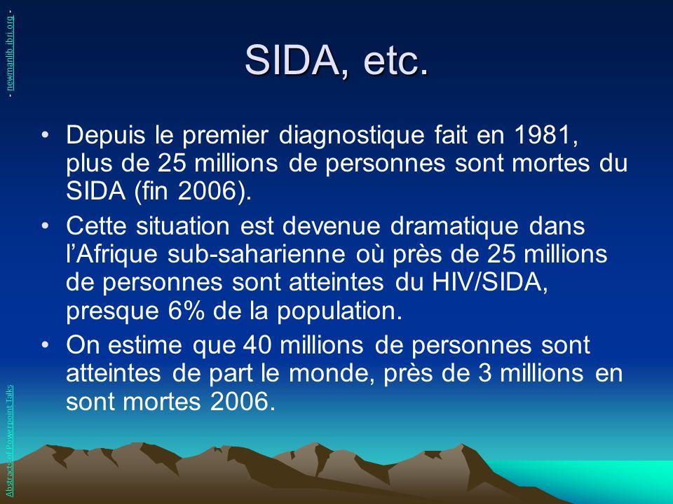 SIDA, etc. Depuis le premier diagnostique fait en 1981, plus de 25 millions de personnes sont mortes du SIDA (fin 2006). Cette situation est devenue d