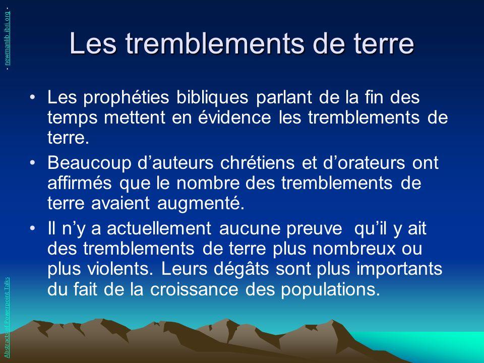 Les tremblements de terre Les prophéties bibliques parlant de la fin des temps mettent en évidence les tremblements de terre. Beaucoup dauteurs chréti