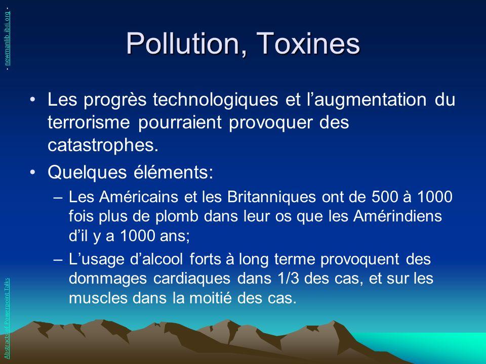 Pollution, Toxines Les progrès technologiques et laugmentation du terrorisme pourraient provoquer des catastrophes. Quelques éléments: –Les Américains