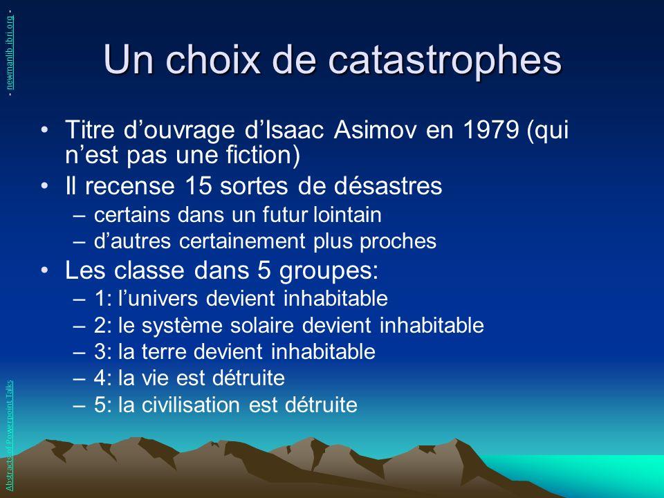 Un choix de catastrophes Titre douvrage dIsaac Asimov en 1979 (qui nest pas une fiction) Il recense 15 sortes de désastres –certains dans un futur loi