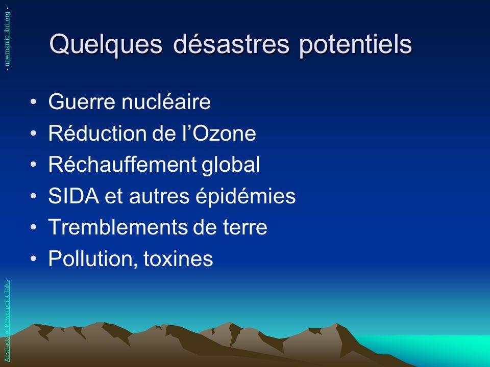 Quelques désastres potentiels Guerre nucléaire Réduction de lOzone Réchauffement global SIDA et autres épidémies Tremblements de terre Pollution, toxi