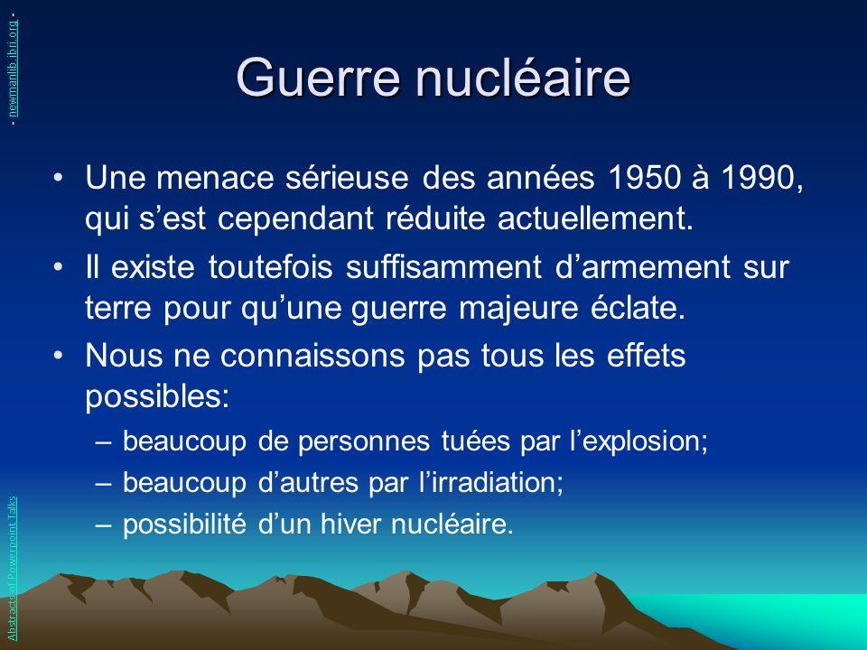 Guerre nucléaire Depuis les années 90 la menace la plus importante provient de la prolifération nucléaire: –Plus de 30 pays utilisent lénergie nucléaire.