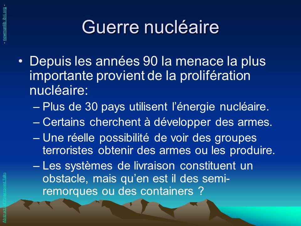 Guerre nucléaire Depuis les années 90 la menace la plus importante provient de la prolifération nucléaire: –Plus de 30 pays utilisent lénergie nucléai