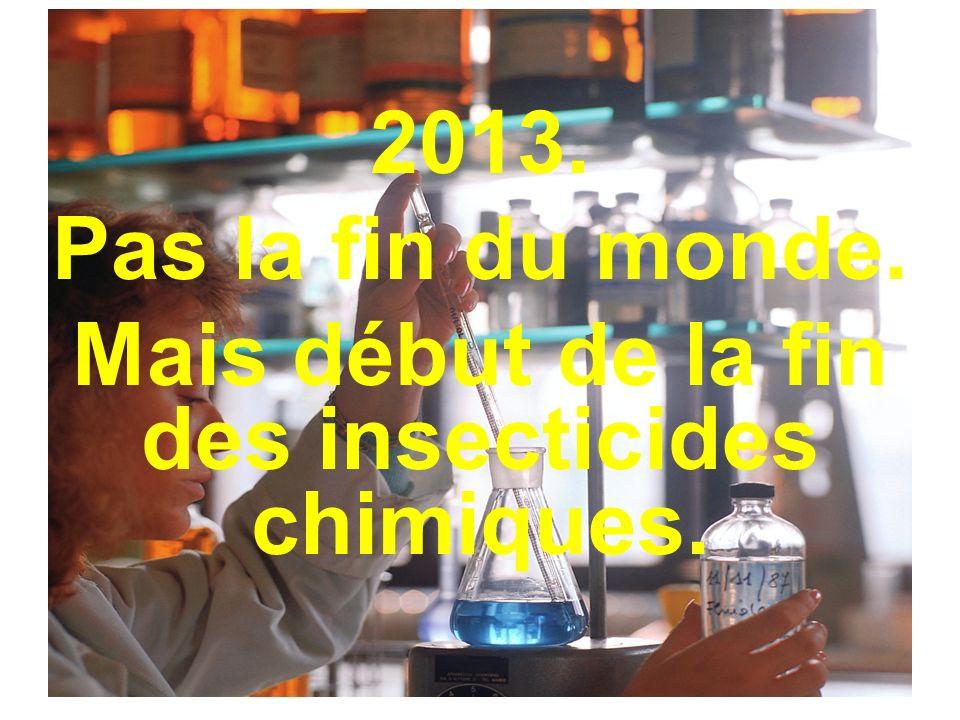 2013. Pas la fin du monde. Mais début de la fin des insecticides chimiques.