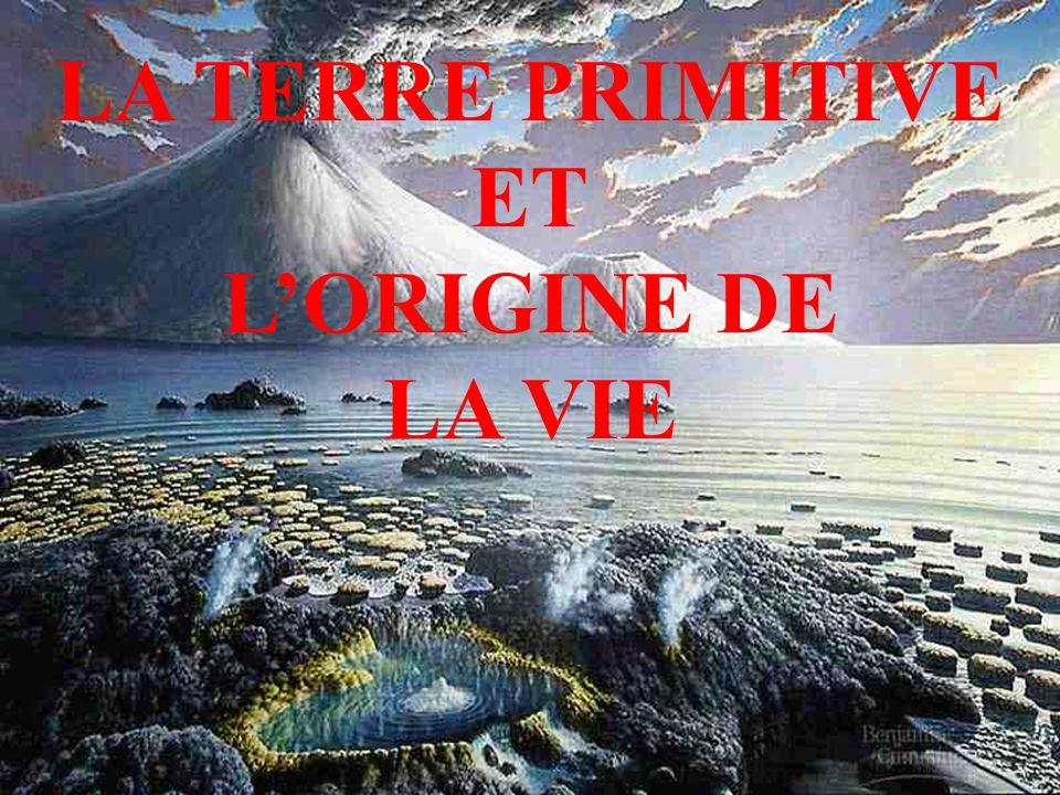 LA TERRE PRIMITIVE ET LORIGINE DE LA VIE