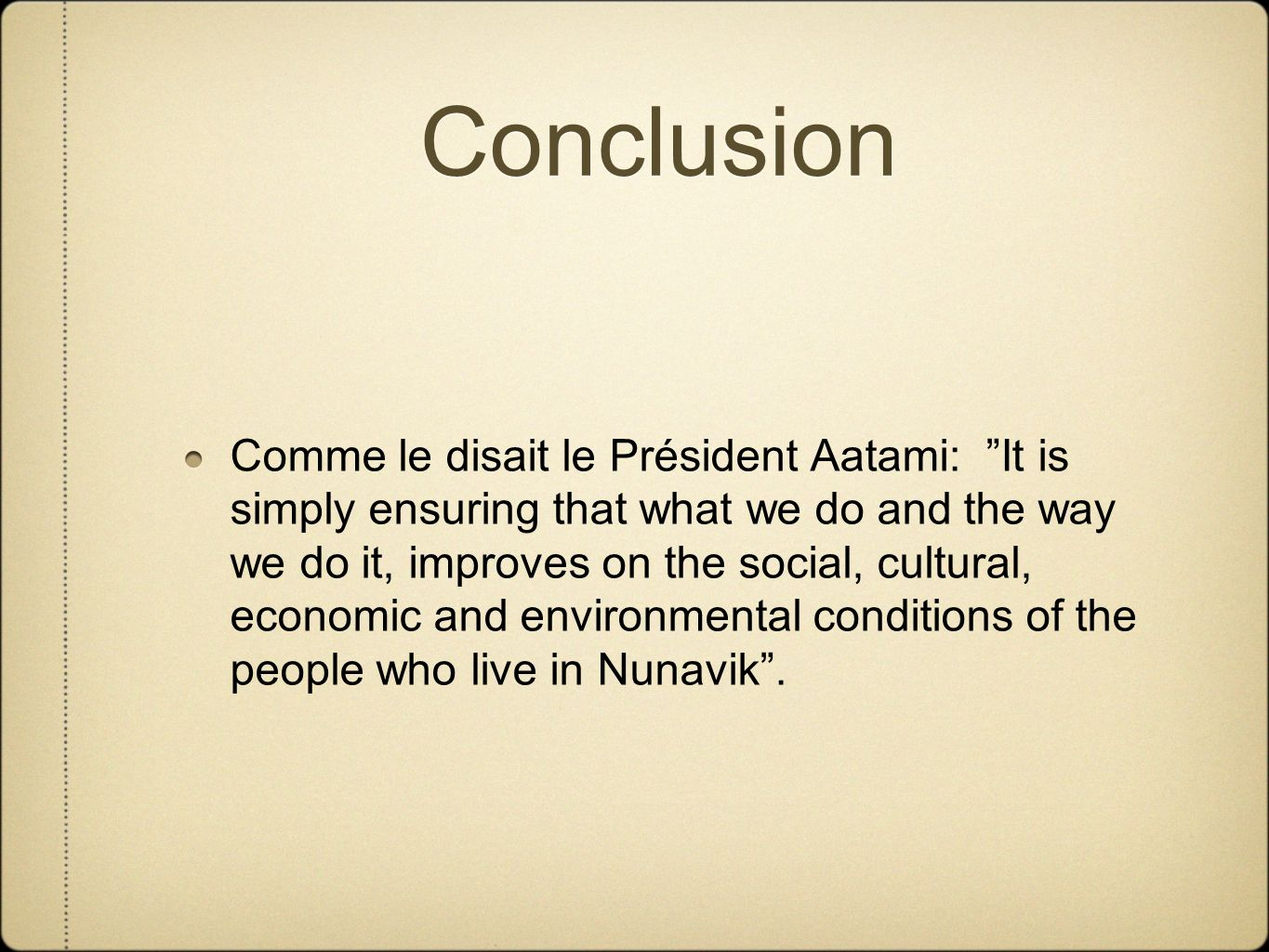 Conclusion Comme le disait le Président Aatami: It is simply ensuring that what we do and the way we do it, improves on the social, cultural, economic