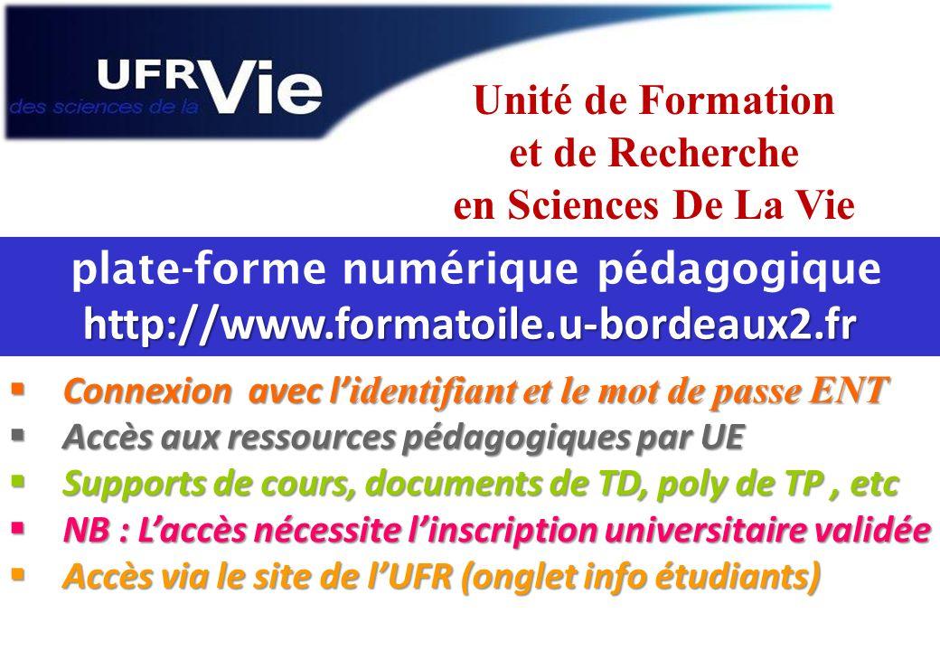 Unité de Formation et de Recherche en Sciences De La Vie http://www.formatoile.u-bordeaux2.fr plate-forme numérique pédagogique http://www.formatoile.
