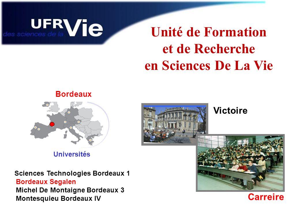 Unité de Formation et de Recherche en Sciences De La Vie Sciences Technologies Bordeaux 1 Bordeaux Segalen Michel De Montaigne Bordeaux 3 Montesquieu