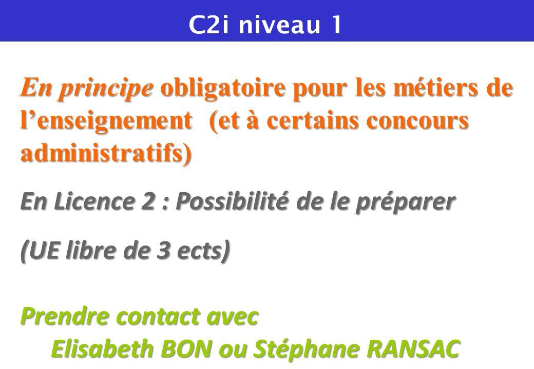 En principe obligatoire pour les métiers de lenseignement (et à certains concours administratifs) En Licence 2 : Possibilité de le préparer (UE libre