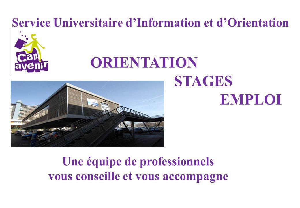 Service Universitaire dInformation et dOrientation ORIENTATION STAGES EMPLOI Une équipe de professionnels vous conseille et vous accompagne