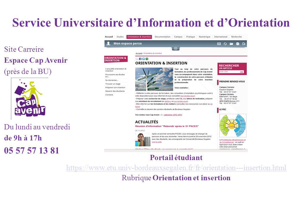 Site Carreire Espace Cap Avenir (près de la BU) Du lundi au vendredi de 9h à 17h 05 57 57 13 81 Portail étudiant https://www.etu.univ-bordeauxsegalen.