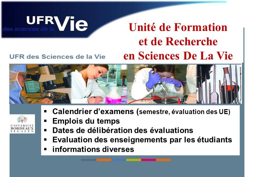 UFR Sciences De la Vie Calendrier dexamens ( semestre, évaluation des UE) Emplois du temps Dates de délibération des évaluations Evaluation des enseig