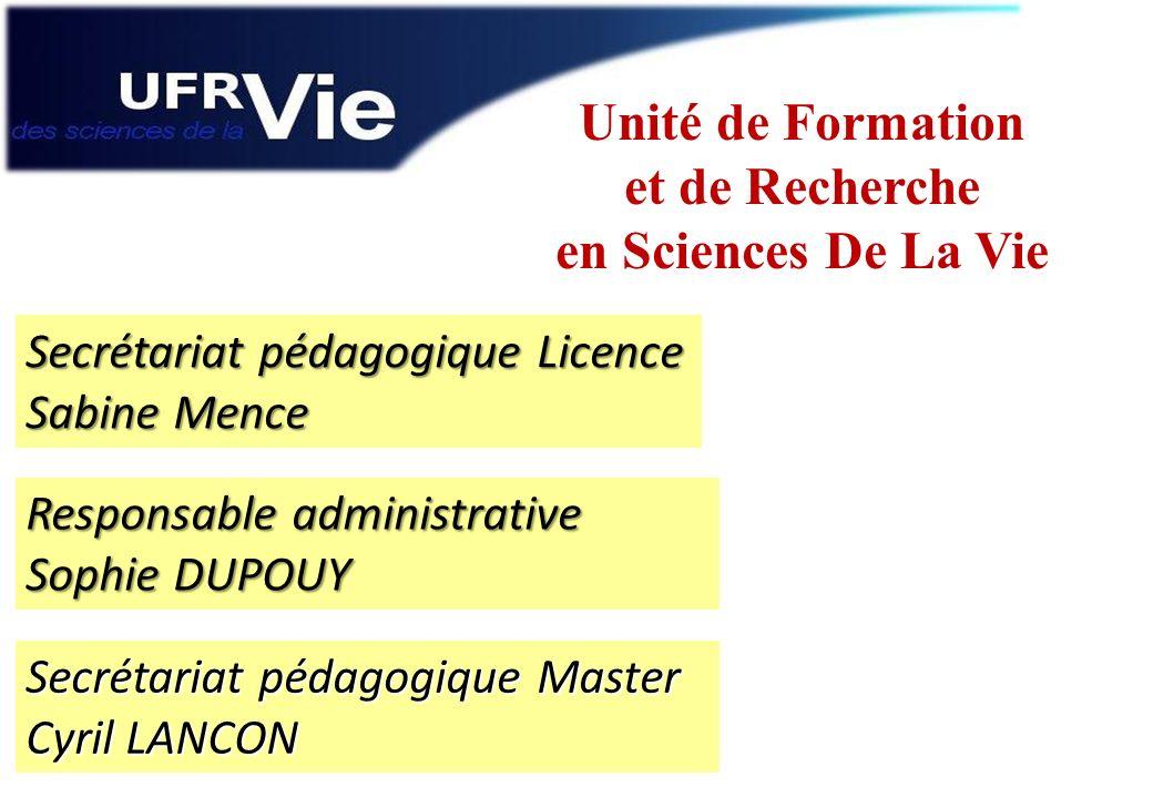 Unité de Formation et de Recherche en Sciences De La Vie Responsable administrative Sophie DUPOUY Secrétariat pédagogique Licence Sabine Mence Secréta
