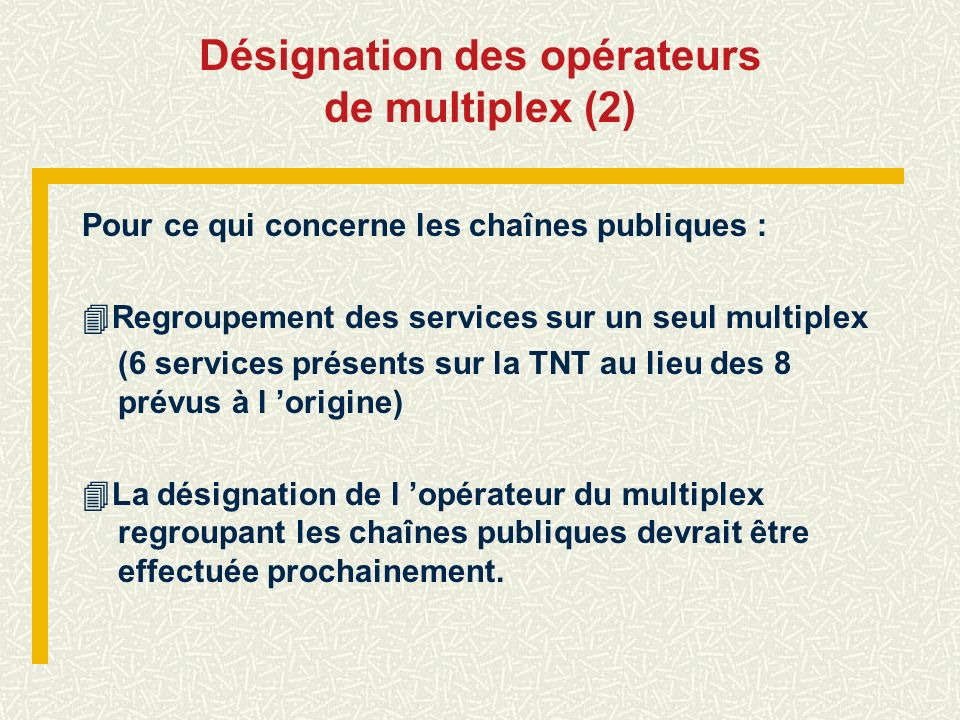 Désignation des opérateurs de multiplex (2) Pour ce qui concerne les chaînes publiques : Regroupement des services sur un seul multiplex (6 services p