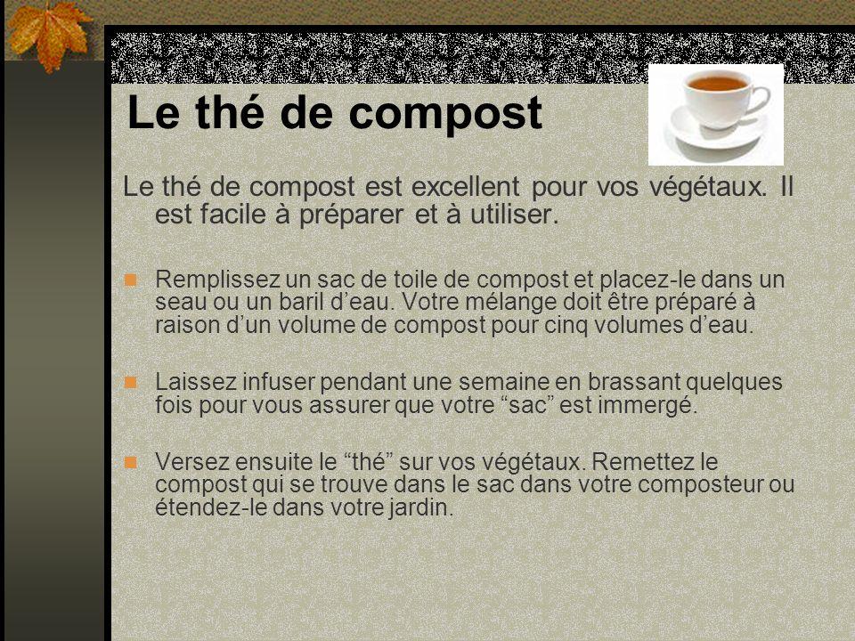 Le thé de compost Le thé de compost est excellent pour vos végétaux. Il est facile à préparer et à utiliser. Remplissez un sac de toile de compost et