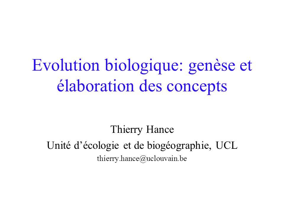 Evolution biologique: genèse et élaboration des concepts Thierry Hance Unité décologie et de biogéographie, UCL thierry.hance@uclouvain.be