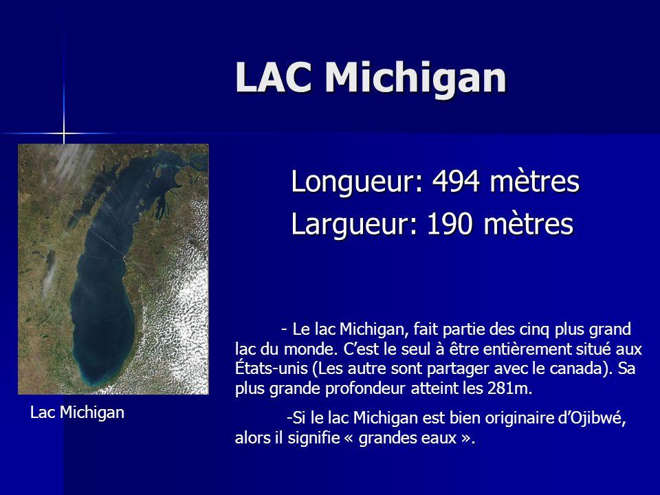 LAC Michigan LAC Michigan Longueur: 494 mètres Longueur: 494 mètres Largueur: 190 mètres Largueur: 190 mètres - Le lac Michigan, fait partie des cinq
