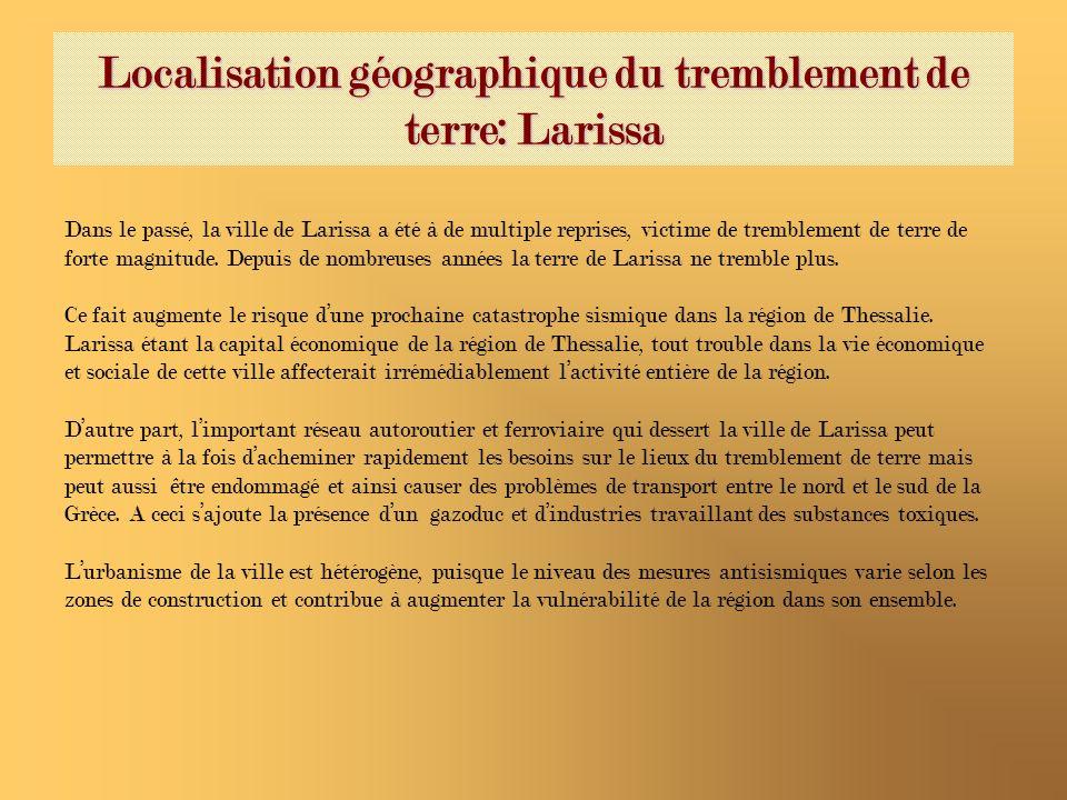 Localisation géographique du tremblement de terre: Larissa Dans le passé, la ville de Larissa a été à de multiple reprises, victime de tremblement de terre de forte magnitude.