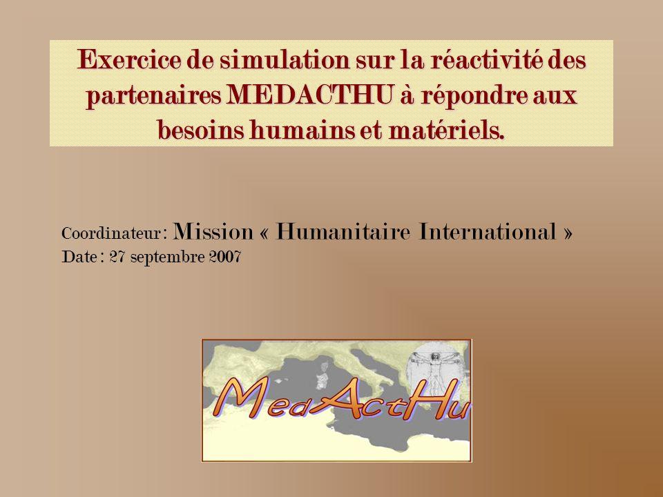 Exercice de simulation sur la réactivité des partenaires MEDACTHU à répondre aux besoins humains et matériels. Coordinateur : Mission « Humanitaire In