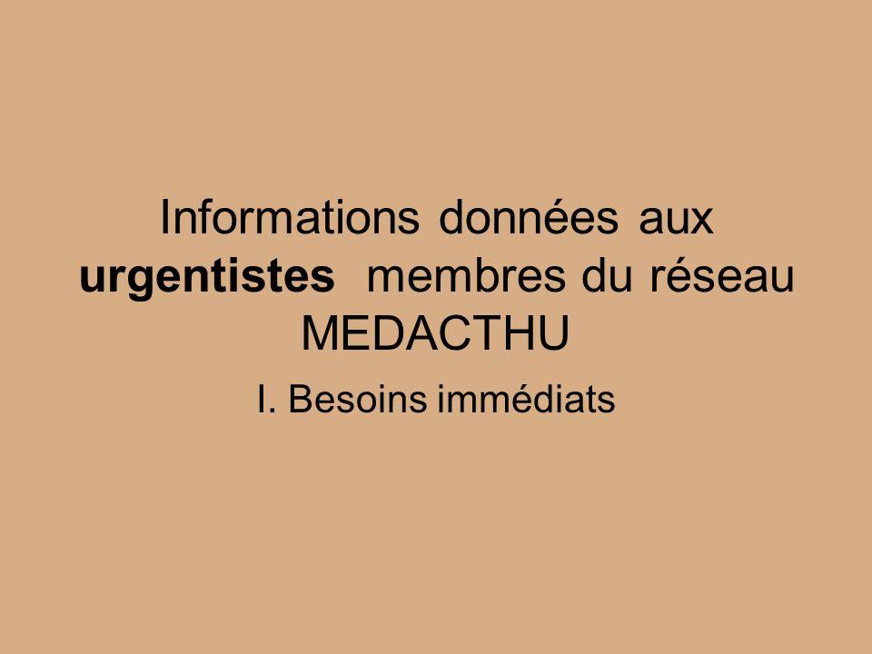 Informations données aux urgentistes membres du réseau MEDACTHU I. Besoins immédiats