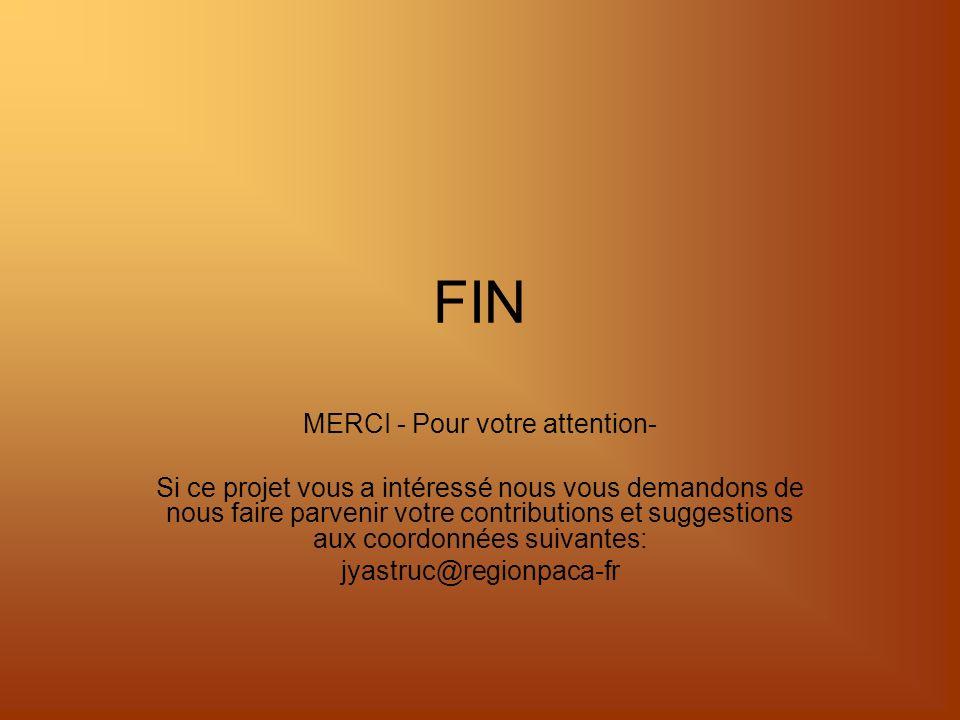 FIN MERCI - Pour votre attention- Si ce projet vous a intéressé nous vous demandons de nous faire parvenir votre contributions et suggestions aux coordonnées suivantes: jyastruc@regionpaca-fr
