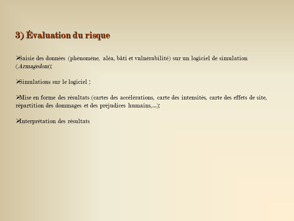 3) Évaluation du risque Saisie des données (phénomène, aléa, bâti et vulnérabilité) sur un logiciel de simulation (Armagedom); Simulations sur le logi