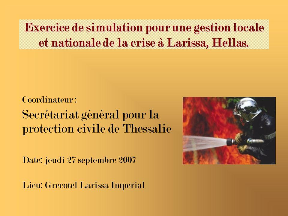 Les objectifs Durant lexercice de simulation le département de la protection Civile de la Région de Thessalie testera les procédures, plans et mesures durgence existantes et à mettre en place suite à un tremblement de terre.