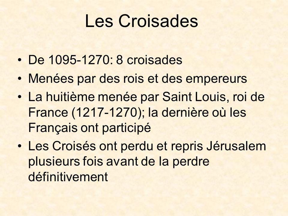 La huitième (et la dernière) croisade Saint Louis: Louis IX A fait construire la Sainte Chapelle à Paris 2 croisades: en 1248; de nouveau en 1270 Est mort de la peste à Tunis en 1270 Il part pour la 8e croisade
