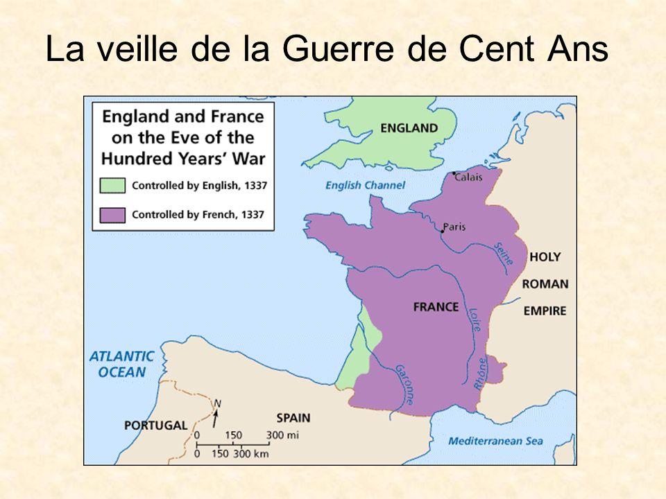La Guerre de Cent Ans (1337-1453) LAngleterre possédait une partie de la France: la Normandie LAngleterre a acquis dautres provinces par des mariages avec des princesses françaises: lAquitaine…
