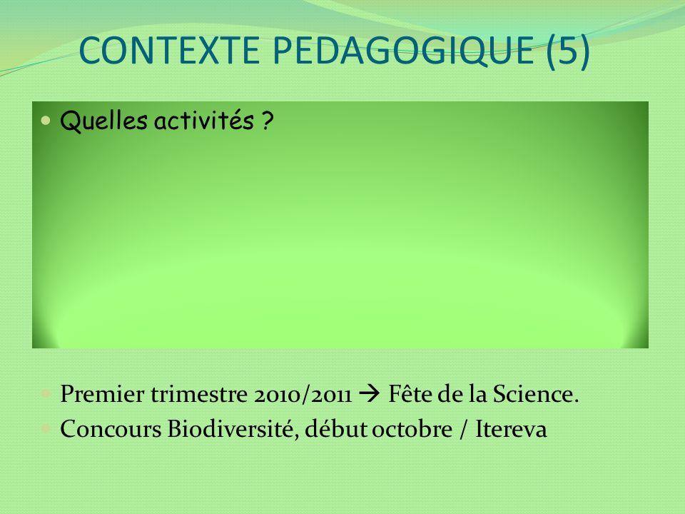 CONTEXTE PEDAGOGIQUE (5) Quelles activités ? Premier trimestre 2010/2011 Fête de la Science. Concours Biodiversité, début octobre / Itereva