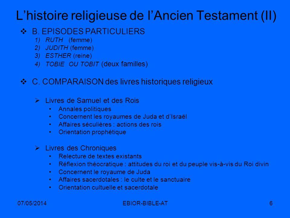 07/05/2014EBIOR-BIBLE-AT6 Lhistoire religieuse de lAncien Testament (II) B. EPISODES PARTICULIERS 1)RUTH (femme) 2)JUDITH (femme) 3)ESTHER (reine) 4)T