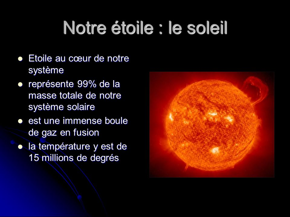 Notre étoile : le soleil Etoile au cœur de notre système Etoile au cœur de notre système représente 99% de la masse totale de notre système solaire re