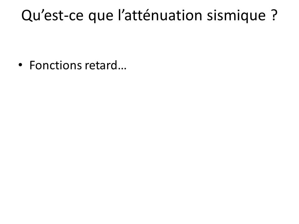 Fonctions retard… Quest-ce que latténuation sismique ?