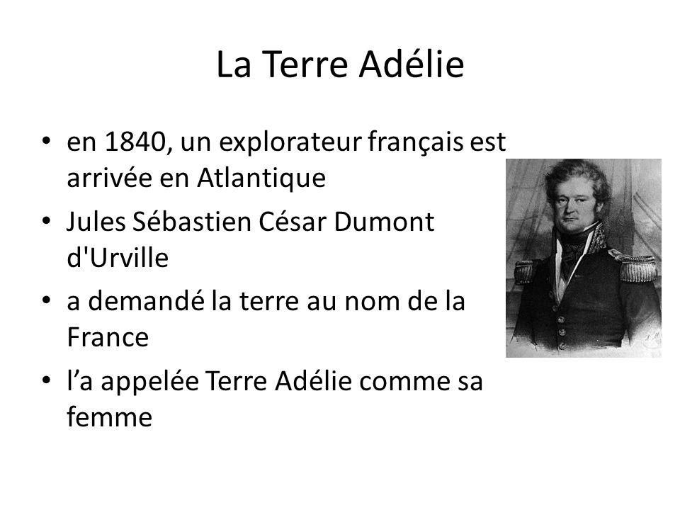 en 1840, un explorateur français est arrivée en Atlantique Jules Sébastien César Dumont d'Urville a demandé la terre au nom de la France la appelée Te