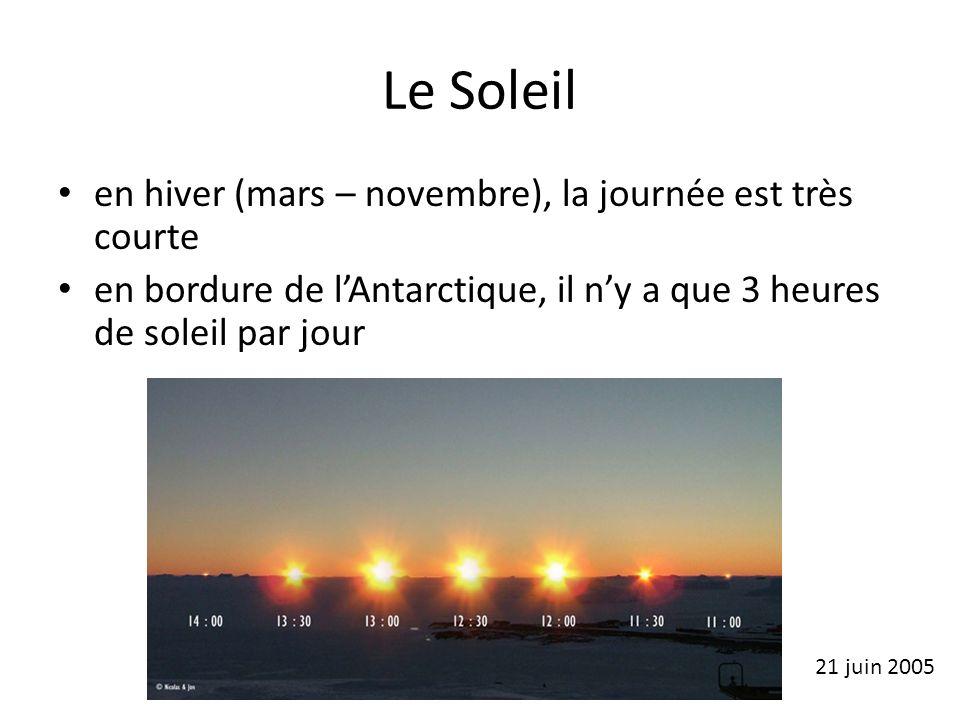 Le Soleil en hiver (mars – novembre), la journée est très courte en bordure de lAntarctique, il ny a que 3 heures de soleil par jour 21 juin 2005