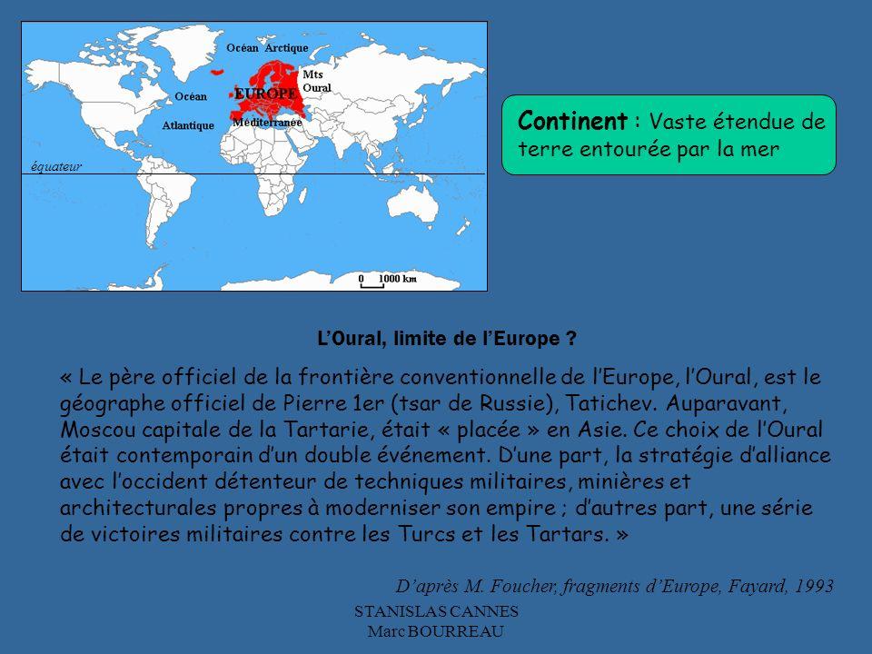 STANISLAS CANNES Marc BOURREAU LOural, limite de lEurope ? « Le père officiel de la frontière conventionnelle de lEurope, lOural, est le géographe off