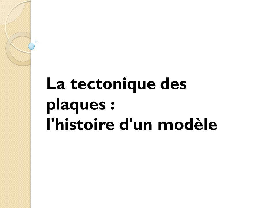 La tectonique des plaques : l'histoire d'un modèle