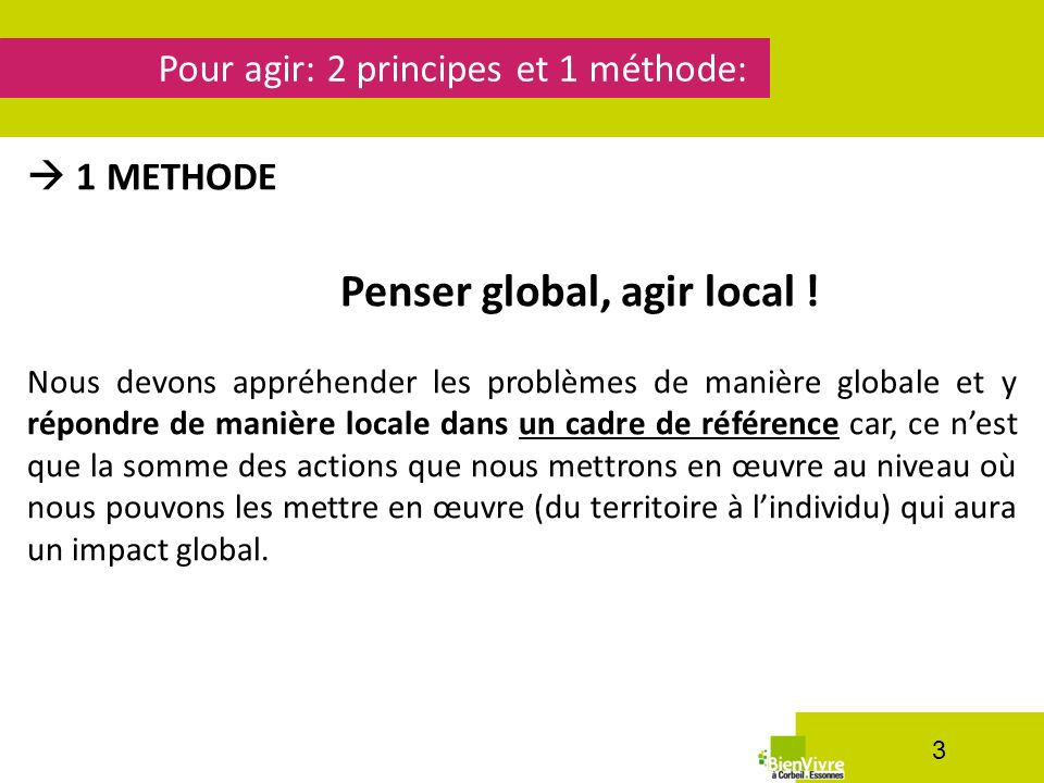 Pour agir: 2 principes et 1 méthode: 3 1 METHODE Penser global, agir local .