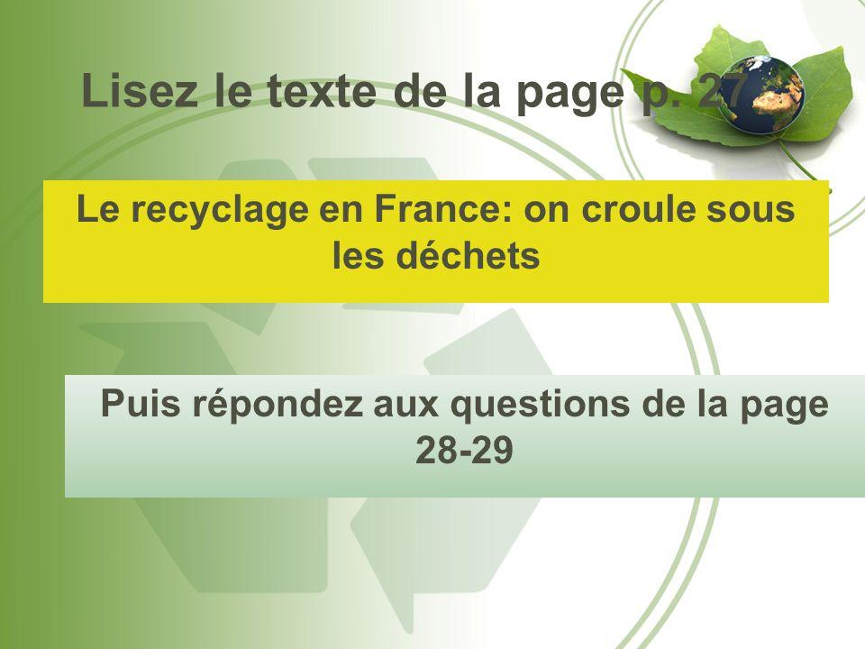 Lisez le texte de la page p. 27 Le recyclage en France: on croule sous les déchets Puis répondez aux questions de la page 28-29
