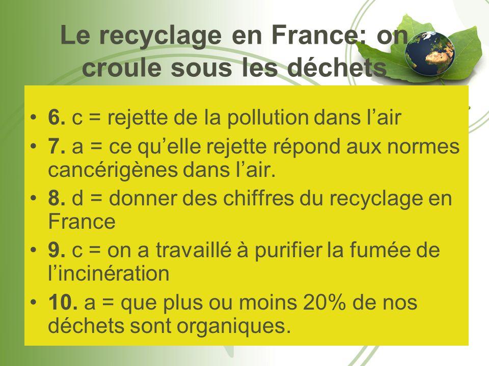 Le recyclage en France: on croule sous les déchets 6. c = rejette de la pollution dans lair 7. a = ce quelle rejette répond aux normes cancérigènes da