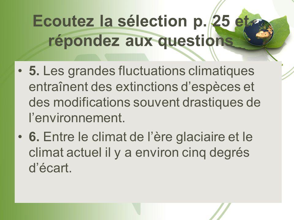 Ecoutez la sélection p. 25 et répondez aux questions 5. Les grandes fluctuations climatiques entraînent des extinctions despèces et des modifications