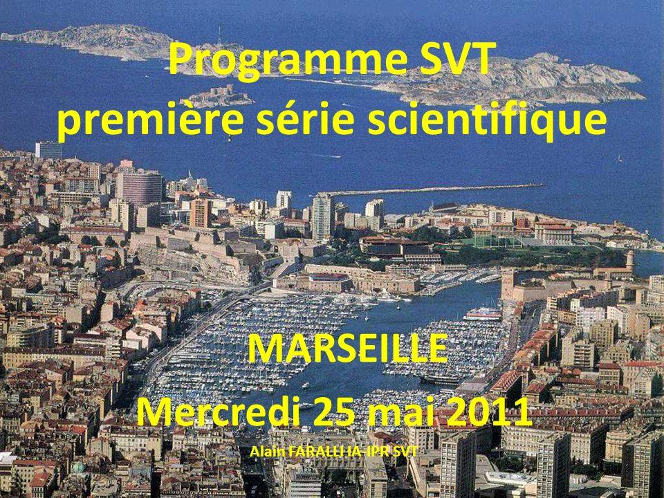 Programme SVT première série scientifique MARSEILLE Mercredi 25 mai 2011 Alain FARALLI IA-IPR SVT